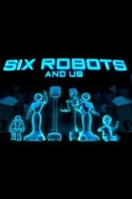 Six Robots & Us: Season 1