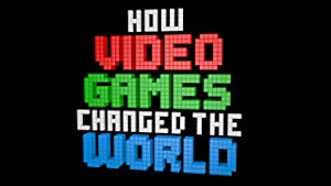 How Video Games Changed The World