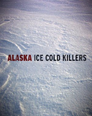 Alaska: Ice Cold Killers: Season 6