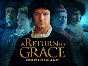 A Return To Grace: Luther's Life And Legacy