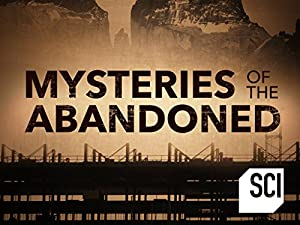 Mysteries Of The Abandoned: Season 1