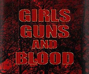 Girls Guns And Blood