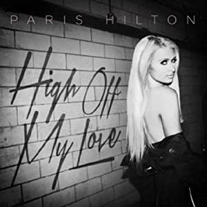 Paris Hilton: High Off My Love