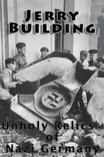 Jerry Building: Unholy Relics Of Nazi Germany
