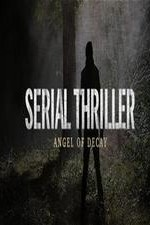 Serial Thriller: Angel Of Decay: Season 1
