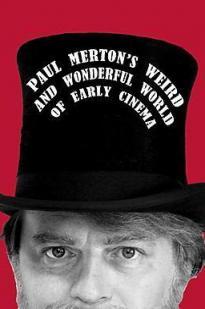 Paul Merton's Weird And Wonderful World Of Early Cinema